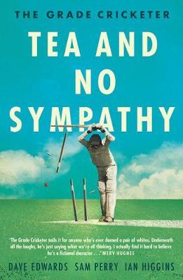 The Grade Cricketer: Tea and No Sympathy by Ian Higgins