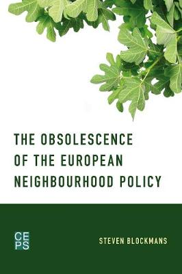 The Obsolescence of the European Neighbourhood Policy by Steven Blockmans