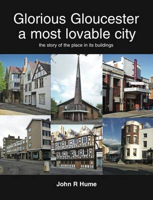 Glorious Gloucester a Most Lovable City by John R. Hume