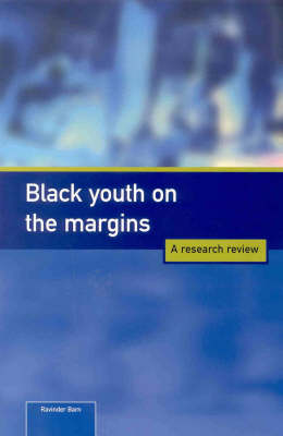 Black Youth on the Margins: A Research Review by Ravinder Barn