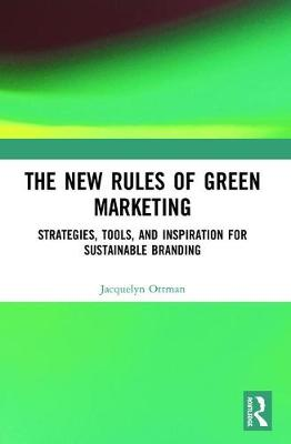 The New Rules of Green Marketing: Strategies, Tools, and Inspiration for Sustainable Branding by Jacquelyn A. Ottman