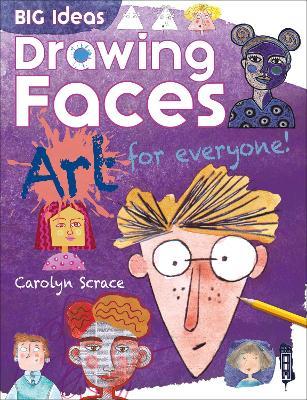 Big Ideas: Drawing Faces by Carolyn Scrace
