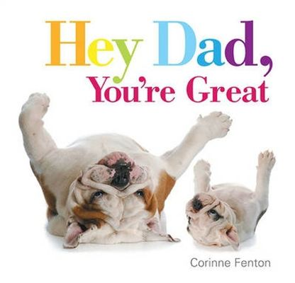 Hey Dad, You're Great by Corinne Fenton