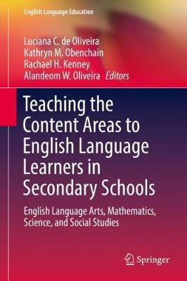 Teaching the Content Areas to English Language Learners in Secondary Schools: English Language Arts, Mathematics, Science, and Social Studies by Kathryn M. Obenchain