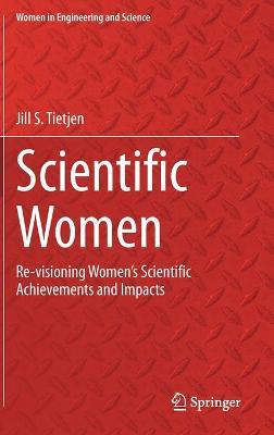 Scientific Women: Re-visioning Women's Scientific Achievements and Impacts by Jill S Tietjen