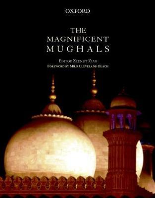 The Magnificent Mughals by Zeenut Ziad
