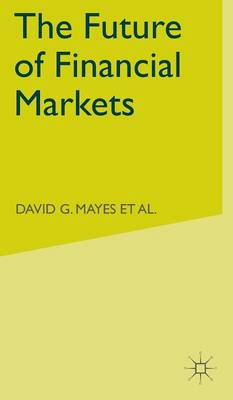 The Future of Financial Markets by David G. Mayes