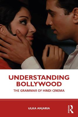 Understanding Bollywood: The Grammar of Hindi Cinema by Ulka Anjaria