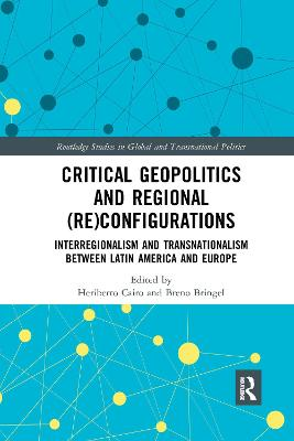 Critical Geopolitics and Regional (Re)Configurations: Interregionalism and Transnationalism Between Latin America and Europe by Heriberto Cairo