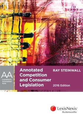 Annotated Competition and Consumer Legislation, 2016 Edition by R. Steinwall