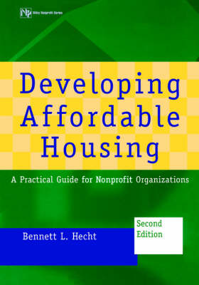 Developing Affordable Housing: A Practical Guide for Nonprofit Organizations by Bennett L. Hecht