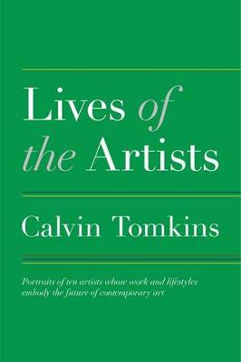 Lives of the Artists by Calvin Tomkins