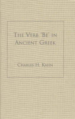 The Verb 'Be' In Ancient Greek by Charles H. Kahn
