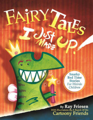 Fairy Tales I Just Made Up by Ray Friesen