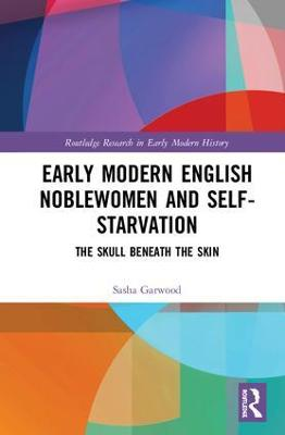 Early Modern Noblewomen and Self-Starvation book