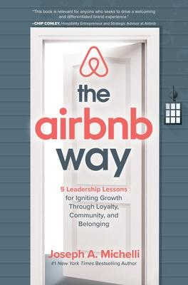 The Airbnb Way: 5 Leadership Lessons for Igniting Growth through Loyalty, Community, and Belonging by Joseph Michelli