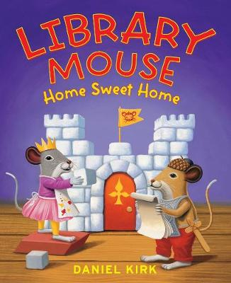 Library Mouse: Home Sweet Home by Daniel Kirk