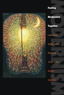 Putting Modernism Together by Daniel Albright