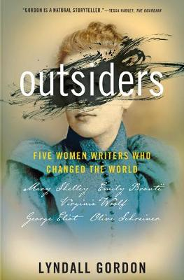 Outsiders: Five Women Writers Who Changed the World by Lyndall Gordon
