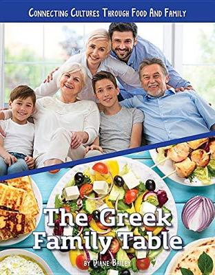 Connecting Cultures Through Family and Food: The Greek Family Table by Diane Bailey