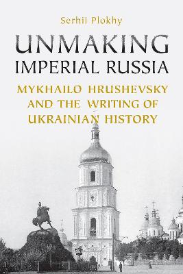 Unmaking Imperial Russia by Serhii Plokhy