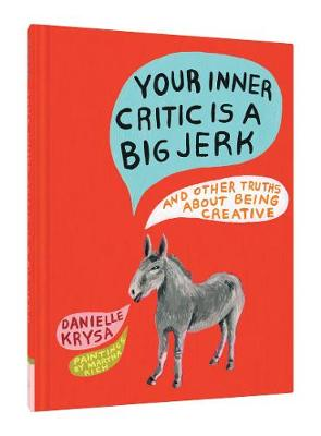 Your Inner Critic Is a Big Jerk by Danielle Krysa