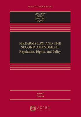 Firearms Law and the Second Amendment by Nicholas J Johnson