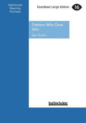 Fathers Who Dare Win by Ian Grant