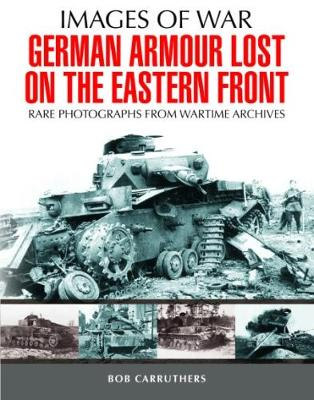 German Armour Lost in Combat on the Eastern Front by Bob Carruthers
