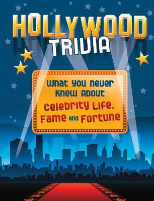 Hollywood Trivia: What You Never Knew About Celebrity Life, Fame and Fortune by Elizabeth Weitzman