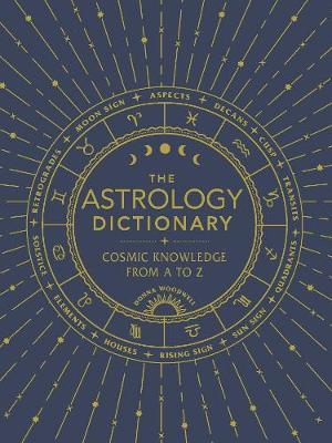 The Astrology Dictionary: Cosmic Knowledge from A to Z by Donna Woodwell