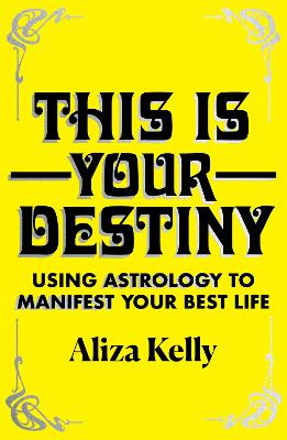 This Is Your Destiny: Using Astrology to Manifest Your Best Life book