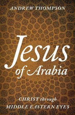 Jesus of Arabia by Andrew Thompson