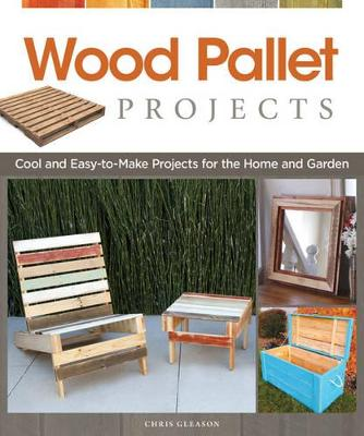 Wood Pallet Projects by Chris Gleason