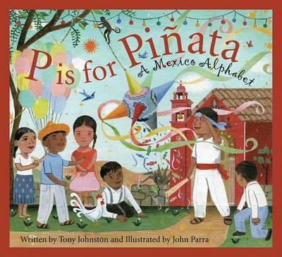 P Is for Pinata: A Mexico Alphabet by Tony Johnston