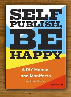 Self Publish, Be Happy by Bruno Ceschel