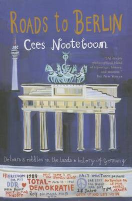 Roads to Berlin by Cees Nooteboom