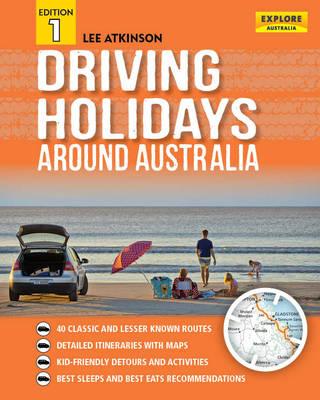 Driving Holidays Around Australia by Lee Atkinson