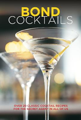 Bond Cocktails: Over 20 Classic Cocktail Recipes for the Secret Agent in All of Us by Bebo