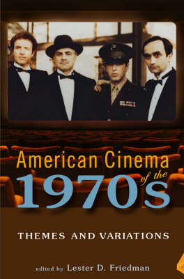 American Cinema of the 1970s: Themes and Variations by Lester D. Friedman