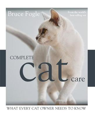 Complete Cat Care by Dr Dr Bruce Fogle