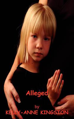 Alleged by Kelly-Anne Kingston