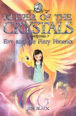 Keeper of the Crystals: #2 Eve and the Fiery Phoenix by Jess Black