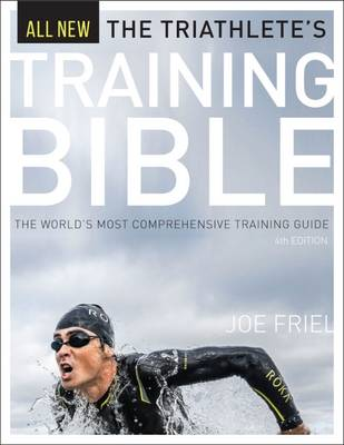 Triathlete's Training Bible: The World's Most Comprehensive Training Guide, 4th Ed. by Joe Friel
