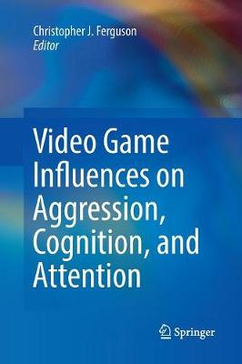 Video Game Influences on Aggression, Cognition, and Attention by Christopher J. Ferguson