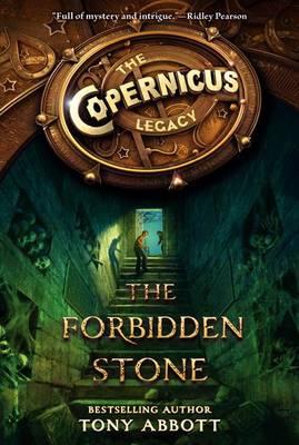 The Copernicus Legacy: The Forbidden Stone by Tony Abbott