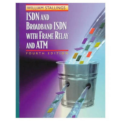 ISDN and Broadband ISDN with Frame Relay and ATM by William Stallings