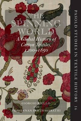 The Spinning World: A Global History of Cotton Textiles, 1200-1850 by Prasannan Parthasarathi
