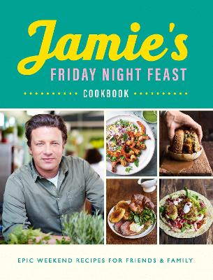 Jamie's Friday Night Feast Cookbook by Jamie Oliver