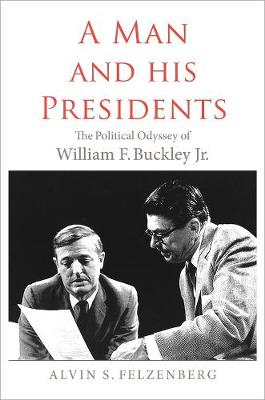 A Man and His Presidents by Alvin S. Felzenberg